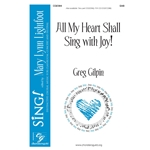 All My Heart Shall Sing with Joy! - Greg Gilpin