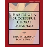 Habits of a Successful Choral Musician - Student Edition  Wilkinson, Rush