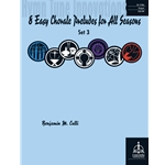8 Easy Chorale Preludes for All Seasons - Set 4  Benjamin M Culli