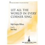 Let All the World in Every Corner Sing - R.V. Williams, arr.  Dale Wood