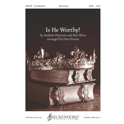 Is He Worthy? - Andrew Peterson & Ben Shive, Arr. Dan Forrest